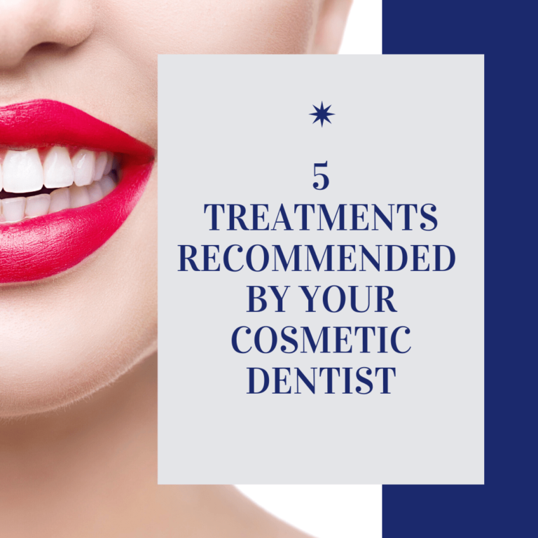 5 Treatments Recommended by Your Cosmetic Dentist